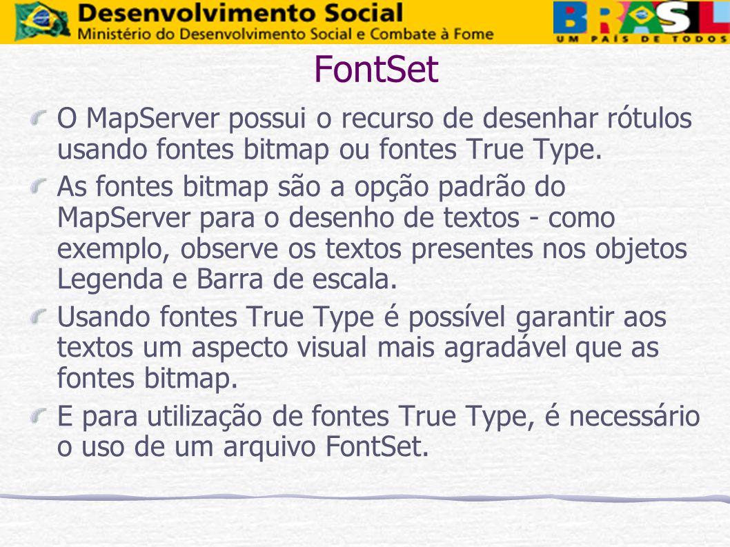FontSet O MapServer possui o recurso de desenhar rótulos usando fontes bitmap ou fontes True Type. As fontes bitmap são a opção padrão do MapServer pa