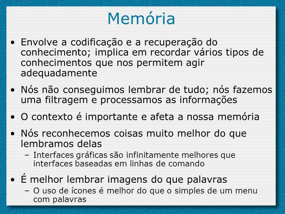 Memória Envolve a codificação e a recuperação do conhecimento; implica em recordar vários tipos de conhecimentos que nos permitem agir adequadamente N