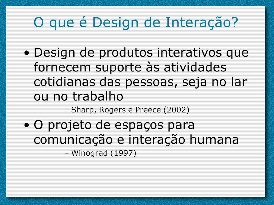 Objetivos do design de interação Desenvolver produtos com boa usabilidade –Usabilidade significa fácil de aprender, efetivo de se usar e proporciona uma experiência agradável ao utilizar-se Envolver os usuários no processo de design