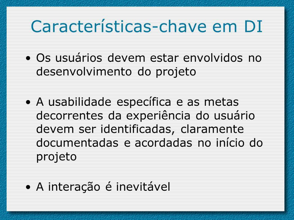 Características-chave em DI Os usuários devem estar envolvidos no desenvolvimento do projeto A usabilidade específica e as metas decorrentes da experi