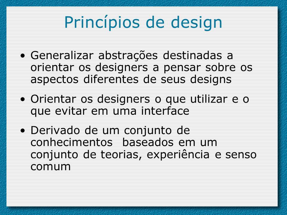 Princípios de design Generalizar abstrações destinadas a orientar os designers a pensar sobre os aspectos diferentes de seus designs Orientar os desig