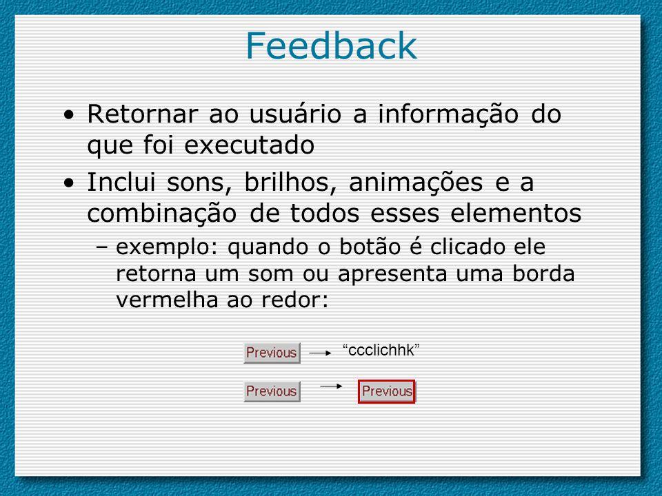Feedback Retornar ao usuário a informação do que foi executado Inclui sons, brilhos, animações e a combinação de todos esses elementos –exemplo: quand