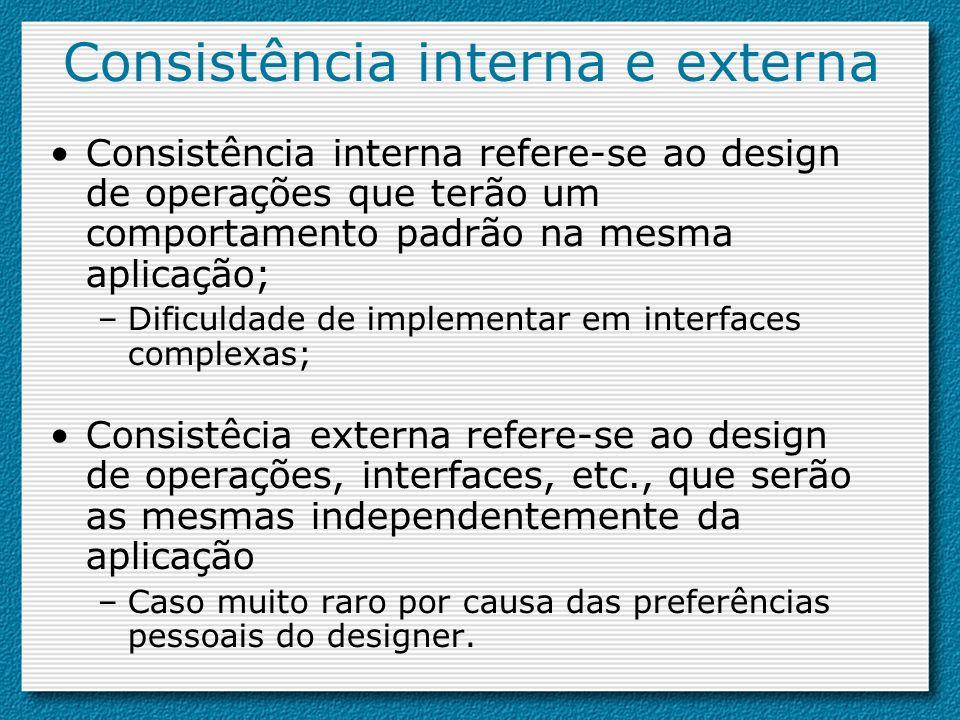 Consistência interna e externa Consistência interna refere-se ao design de operações que terão um comportamento padrão na mesma aplicação; –Dificuldad