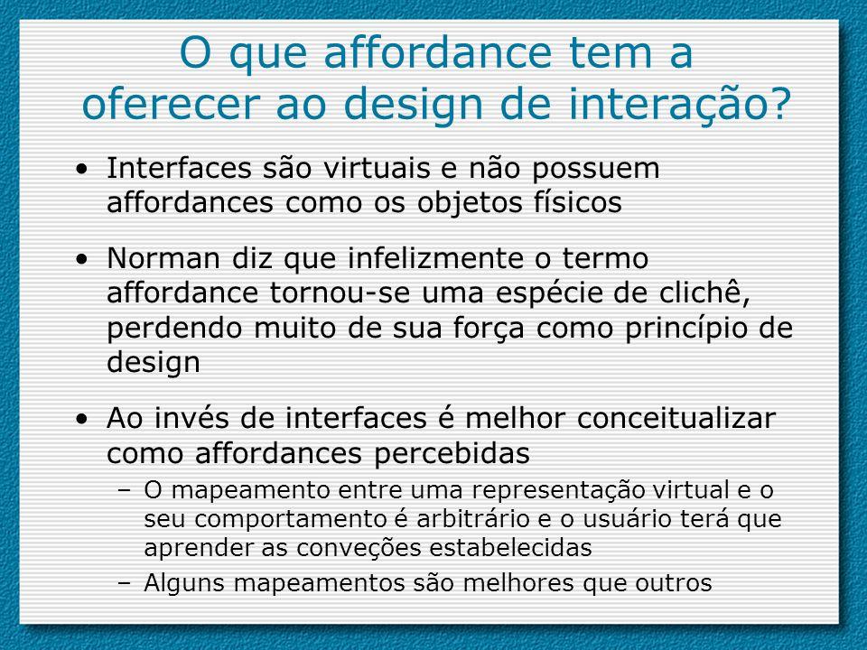 O que affordance tem a oferecer ao design de interação? Interfaces são virtuais e não possuem affordances como os objetos físicos Norman diz que infel