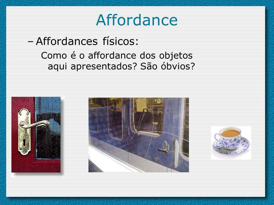 –Affordances físicos: Como é o affordance dos objetos aqui apresentados? São óbvios?