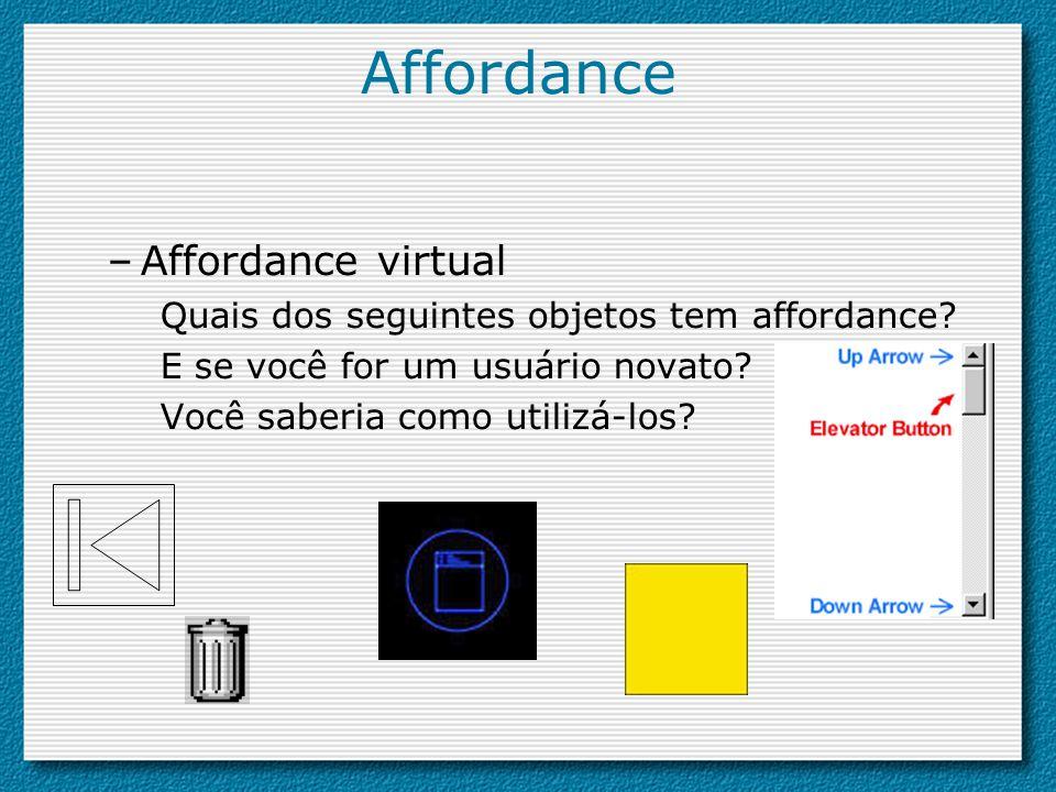 –Affordance virtual Quais dos seguintes objetos tem affordance? E se você for um usuário novato? Você saberia como utilizá-los?