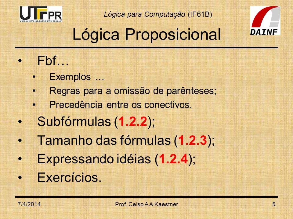 Lógica para Computação (IF61B) 7/4/2014Prof. Celso A A Kaestner5 Lógica Proposicional Fbf… Exemplos … Regras para a omissão de parênteses; Precedência