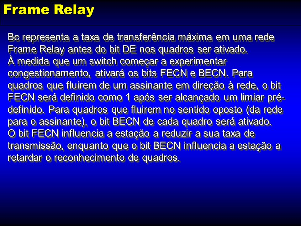 Frame Relay FlagFlagCabeçalhoCabeçalhoDadosDadosFCSFCSFlagFlag 2 bytes DLCIDLCIC/RC/RAEAE AEAEDEDEBECNBECNFECNFECNDLCIDLCI