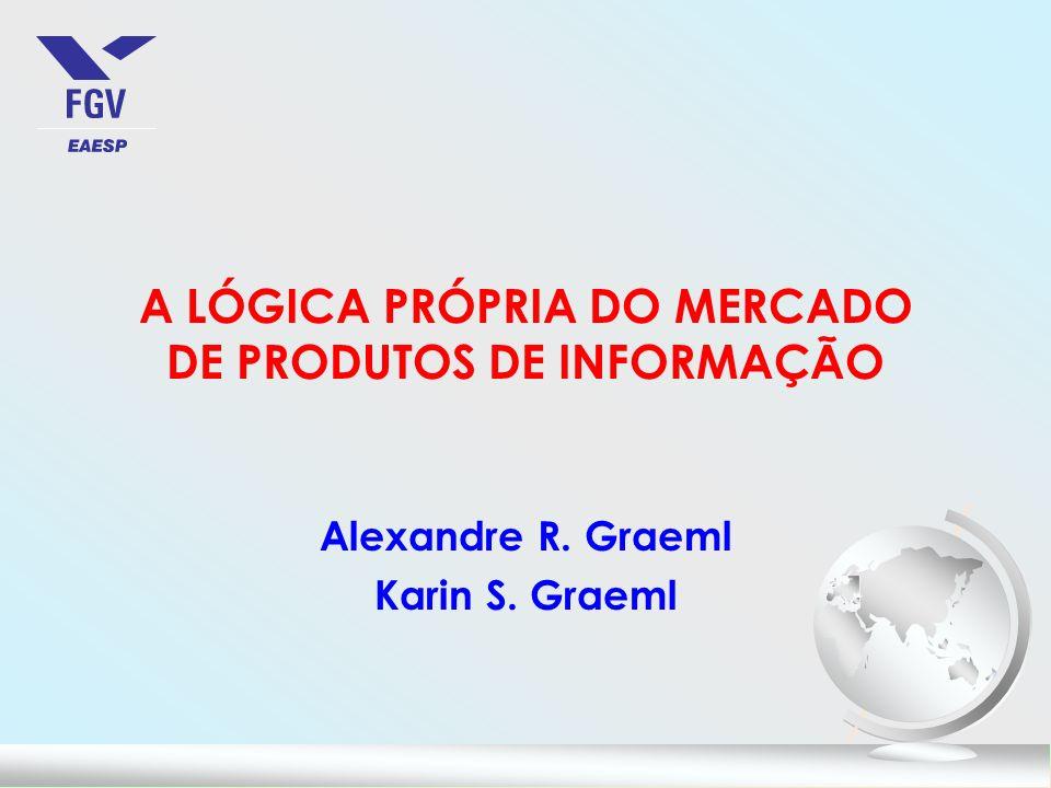 A LÓGICA PRÓPRIA DO MERCADO DE PRODUTOS DE INFORMAÇÃO Alexandre R. Graeml Karin S. Graeml