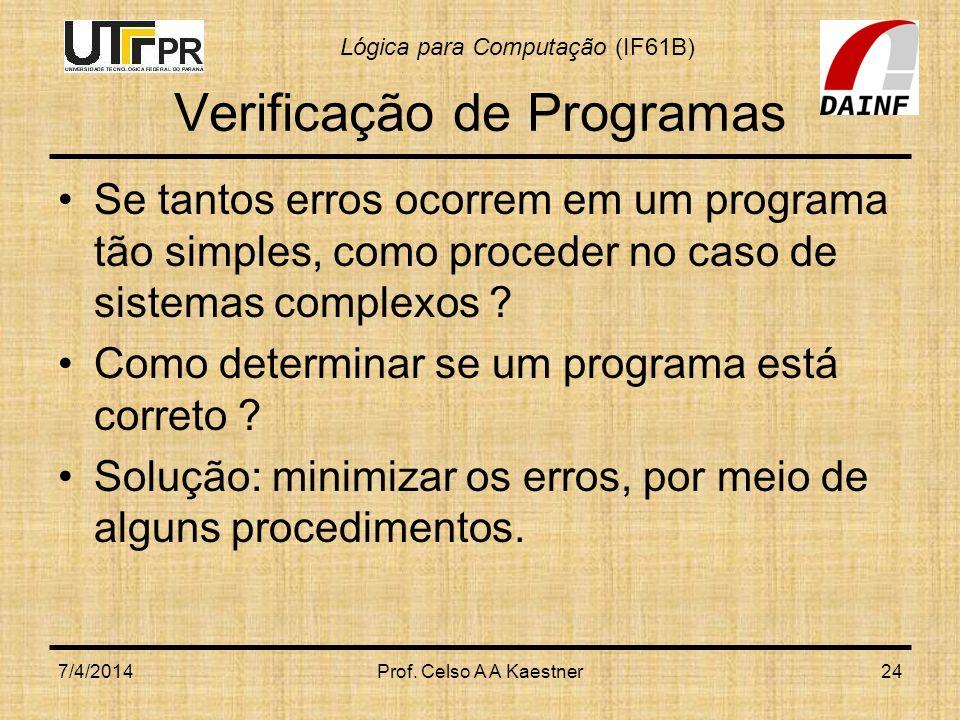 Lógica para Computação (IF61B) Verificação de Programas Se tantos erros ocorrem em um programa tão simples, como proceder no caso de sistemas complexos .