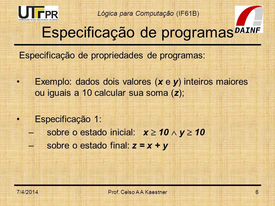 Lógica para Computação (IF61B) Verificação de Programas Exemplo: (Merge) dadas duas seqüências ordenadas de inteiros produzir nova seqüência ordenada que entrelace os números das duas seqüências: Entradas: V1 = {1,3,6,9} e V2 = {2,3,3,7,10} Saída: V3 = {1,2,3,3,6,7,9,10} 7/4/2014Prof.