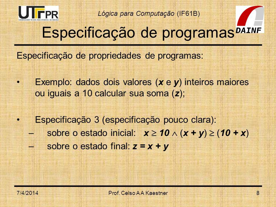 Lógica para Computação (IF61B) Verificação de Programas Semântica operacional (notação): A execução de C sobre o estado produz o estado ; Exemplo: [m/x] 7/4/2014Prof.