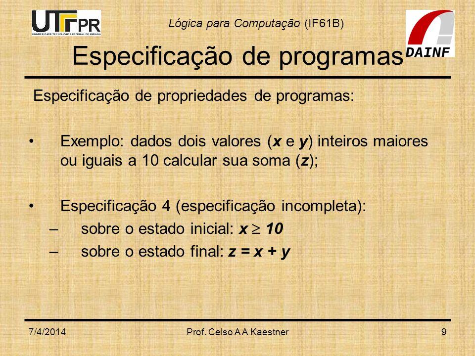 Lógica para Computação (IF61B) Verificação de Programas Tripla de Hoare: P para todo estado que satisfaz, se a execução de P sobre termina produzindo um estado que satisfaz ; Prova de programas: construir um sistema de provas para asserções do tipo  - P .