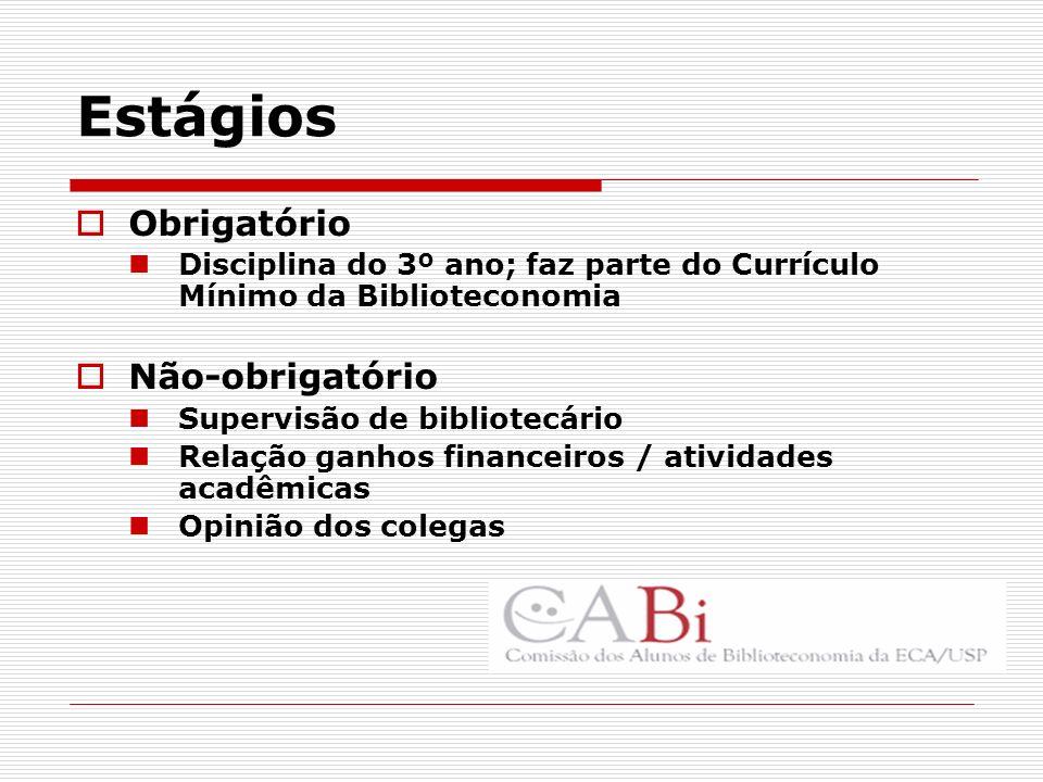 Estágios Obrigatório Disciplina do 3º ano; faz parte do Currículo Mínimo da Biblioteconomia Não-obrigatório Supervisão de bibliotecário Relação ganhos