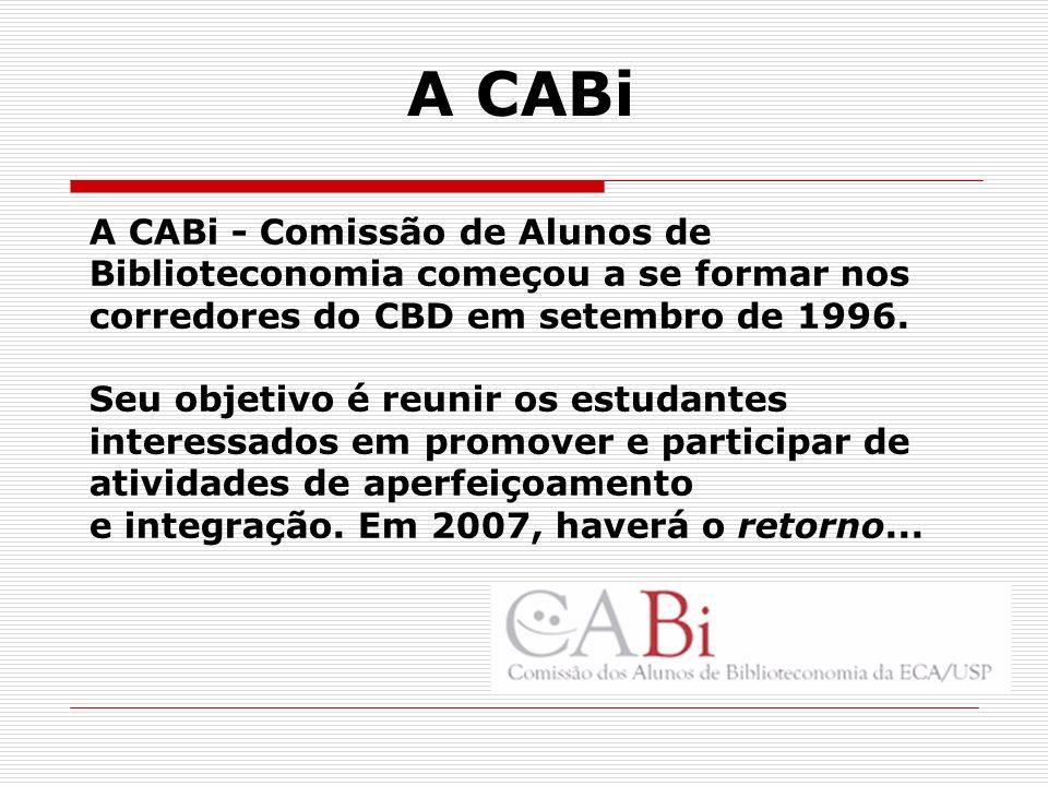 A CABi A CABi - Comissão de Alunos de Biblioteconomia começou a se formar nos corredores do CBD em setembro de 1996. Seu objetivo é reunir os estudant