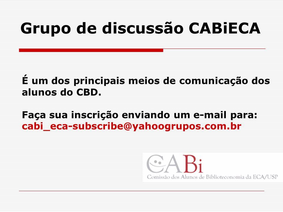 Grupo de discussão CABiECA É um dos principais meios de comunicação dos alunos do CBD. Faça sua inscrição enviando um e-mail para: cabi_eca-subscribe@