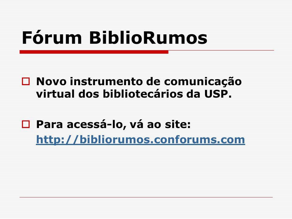 Fórum BiblioRumos Novo instrumento de comunicação virtual dos bibliotecários da USP. Para acessá-lo, vá ao site: http://bibliorumos.conforums.com