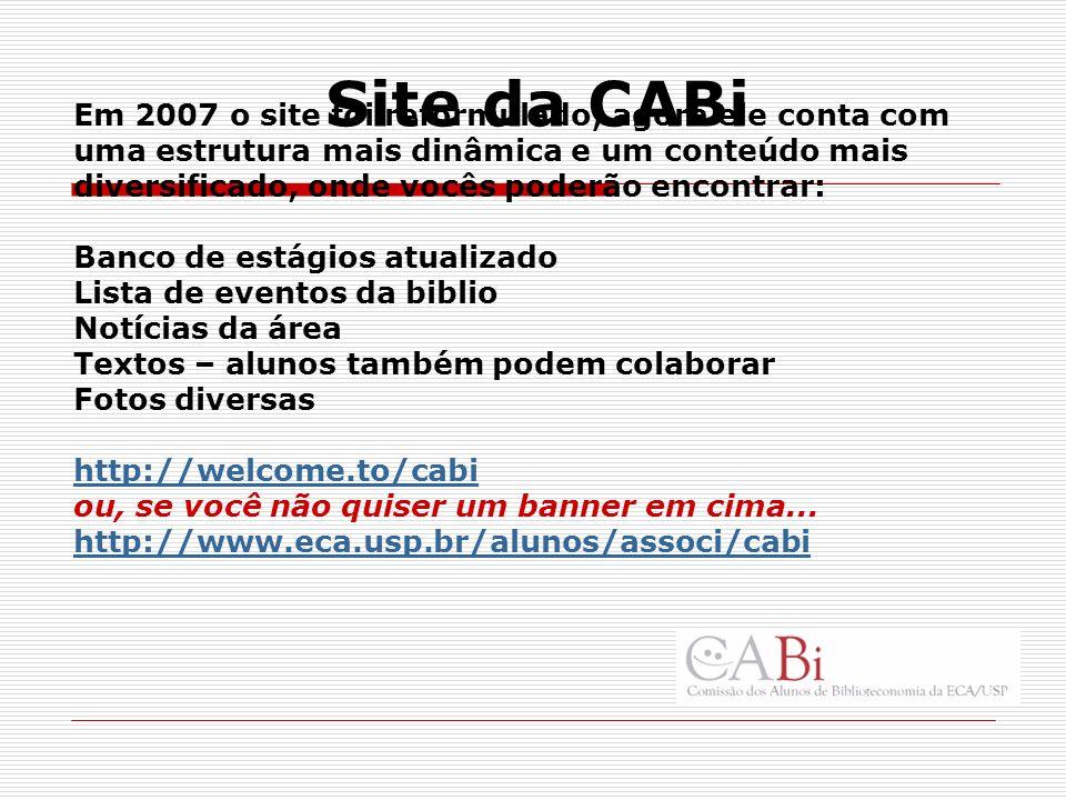Site da CABi Em 2007 o site foi reformulado; agora ele conta com uma estrutura mais dinâmica e um conteúdo mais diversificado, onde vocês poderão enco