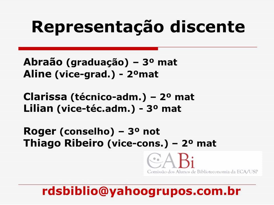 Representação discente Abraão (graduação) – 3º mat Aline (vice-grad.) - 2ºmat Clarissa (técnico-adm.) – 2º mat Lilian (vice-téc.adm.) - 3º mat Roger (