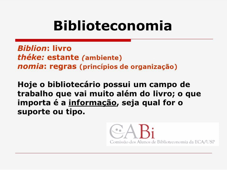 Biblioteconomia Biblion: livro théke: estante (ambiente) nomia: regras (princípios de organização) Hoje o bibliotecário possui um campo de trabalho qu