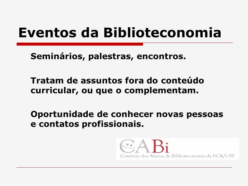 Eventos da Biblioteconomia Seminários, palestras, encontros. Tratam de assuntos fora do conteúdo curricular, ou que o complementam. Oportunidade de co