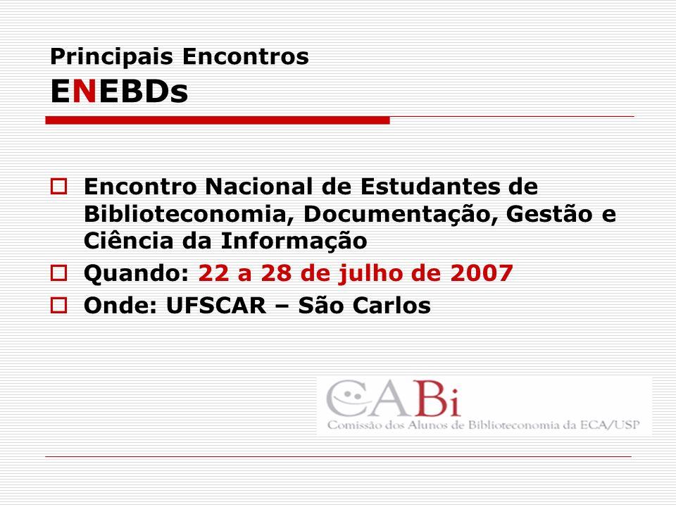 Principais Encontros EREBDs Encontro Regional dos Estudantes de Biblioteconomia, Documentação, Gestão e Ciência da Informação Quando: setembro de 2007 Onde: UFMG – Belo Horizonte Em abril tem EREBD Sul em Floripa...