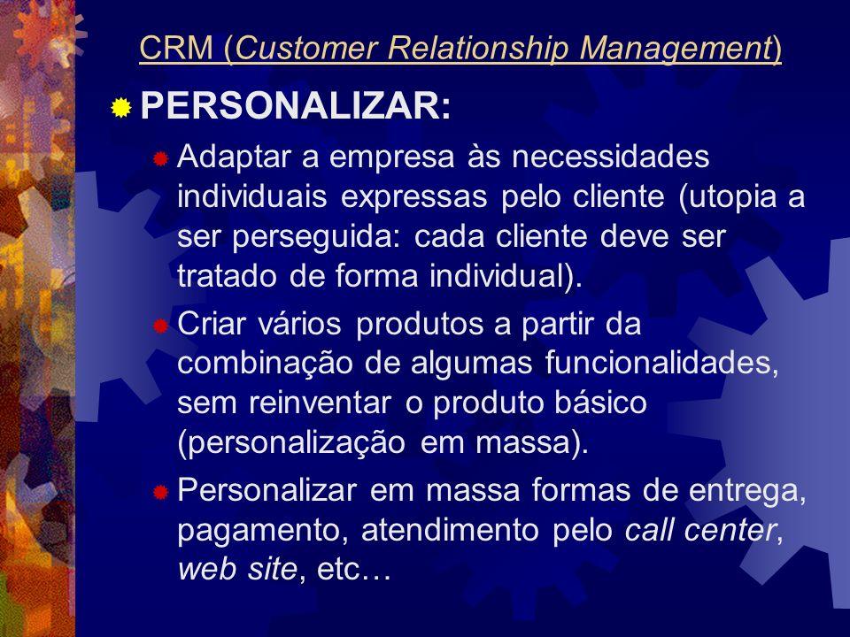 PERSONALIZAR: Adaptar a empresa às necessidades individuais expressas pelo cliente (utopia a ser perseguida: cada cliente deve ser tratado de forma in
