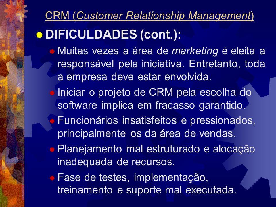 DIFICULDADES (cont.): Muitas vezes a área de marketing é eleita a responsável pela iniciativa. Entretanto, toda a empresa deve estar envolvida. Inicia