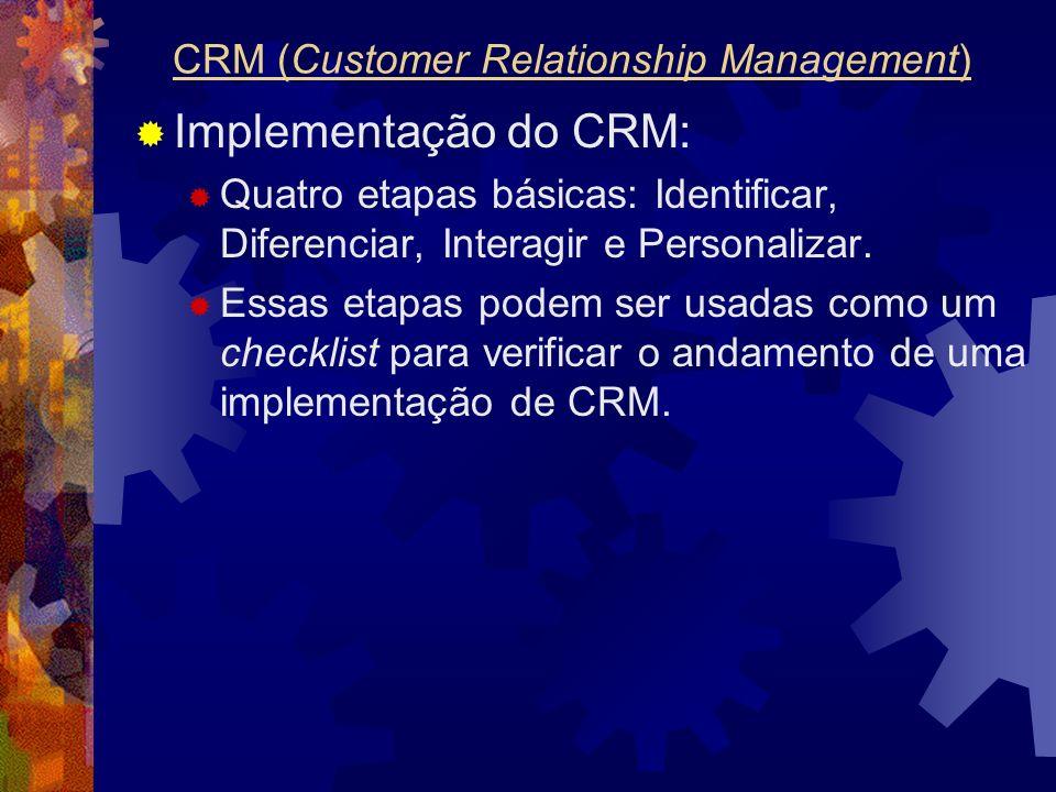 Implementação do CRM: Quatro etapas básicas: Identificar, Diferenciar, Interagir e Personalizar. Essas etapas podem ser usadas como um checklist para