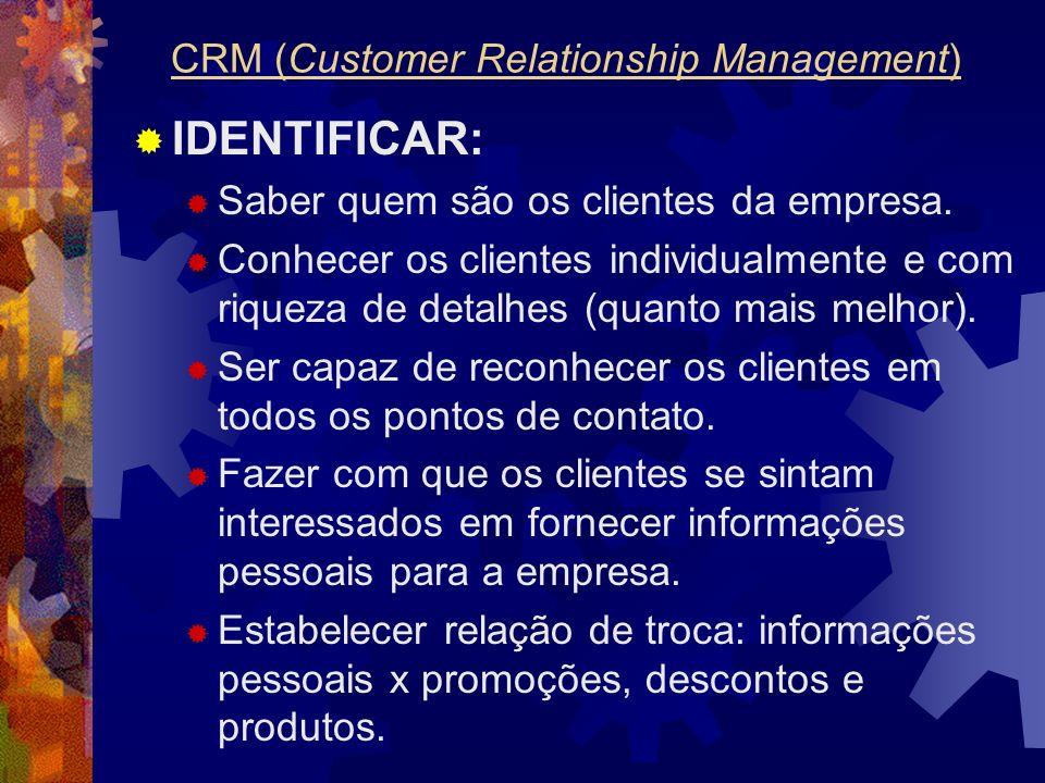 IDENTIFICAR: Saber quem são os clientes da empresa. Conhecer os clientes individualmente e com riqueza de detalhes (quanto mais melhor). Ser capaz de