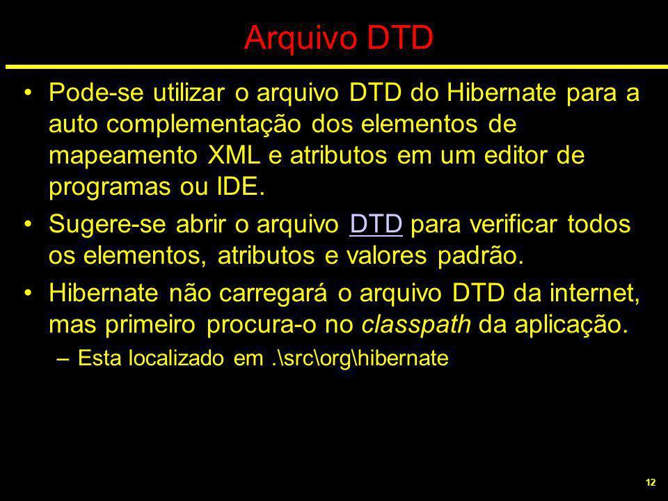 12 Arquivo DTD Pode-se utilizar o arquivo DTD do Hibernate para a auto complementação dos elementos de mapeamento XML e atributos em um editor de prog