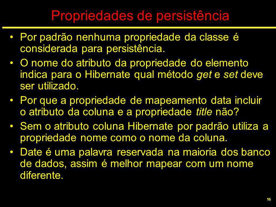 16 Propriedades de persistência Por padrão nenhuma propriedade da classe é considerada para persistência. O nome do atributo da propriedade do element