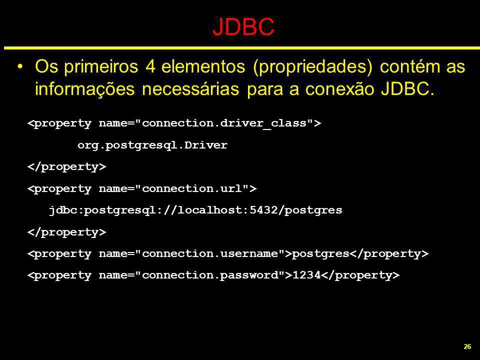 26 JDBC Os primeiros 4 elementos (propriedades) contém as informações necessárias para a conexão JDBC. org.postgresql.Driver jdbc:postgresql://localho