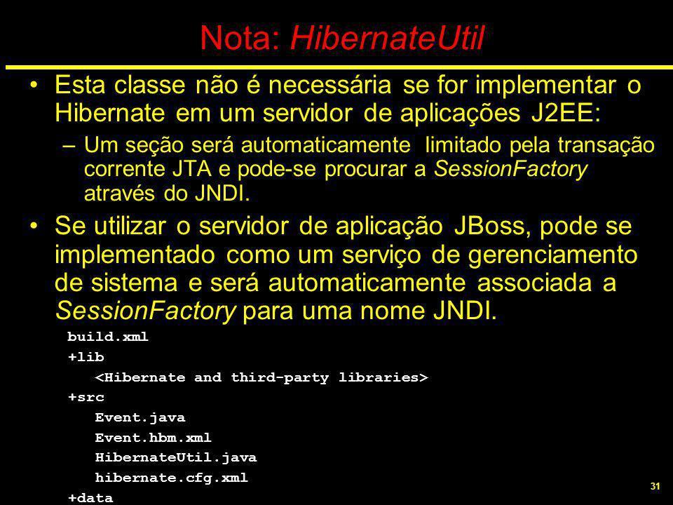 31 Nota: HibernateUtil Esta classe não é necessária se for implementar o Hibernate em um servidor de aplicações J2EE: –Um seção será automaticamente l