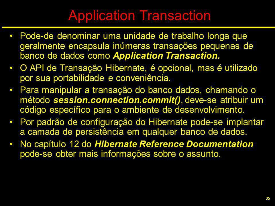 35 Application Transaction Pode-de denominar uma unidade de trabalho longa que geralmente encapsula inúmeras transações pequenas de banco de dados com