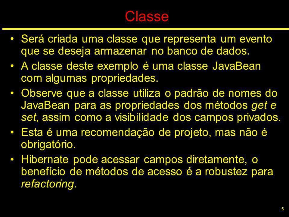 5 Classe Será criada uma classe que representa um evento que se deseja armazenar no banco de dados. A classe deste exemplo é uma classe JavaBean com a