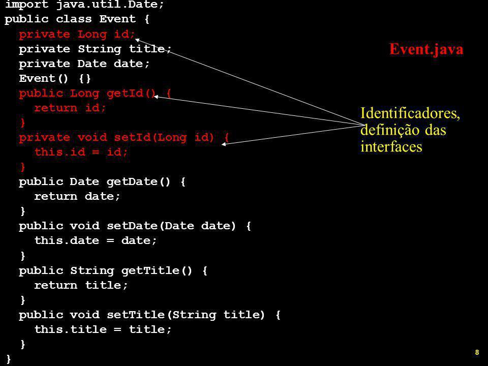39 listEvents() sf = new Configuration().configure().buildSessionFactory(); Session session = sf.openSession(); //Abre sessao List listaEventos = session.createQuery( from Event ).list(); for (int i = 0; i < listaEventos.size(); i++) { Event theEvent = (Event) listaEventos.get(i); System.out.println( Id: +theEvent.getId()); System.out.println( Titulo: +theEvent.getTitle()); System.out.println( Data: + theEvent.getDate()); } session.close(); //Fecha sessao É utilizado aqui HQL (Hibernate Query Language) para consultar e carregar todos os objetos de Eventos existentes do banco de dados.