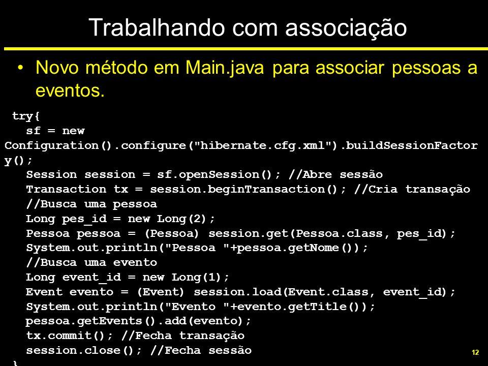 12 Trabalhando com associação try{ sf = new Configuration().configure(