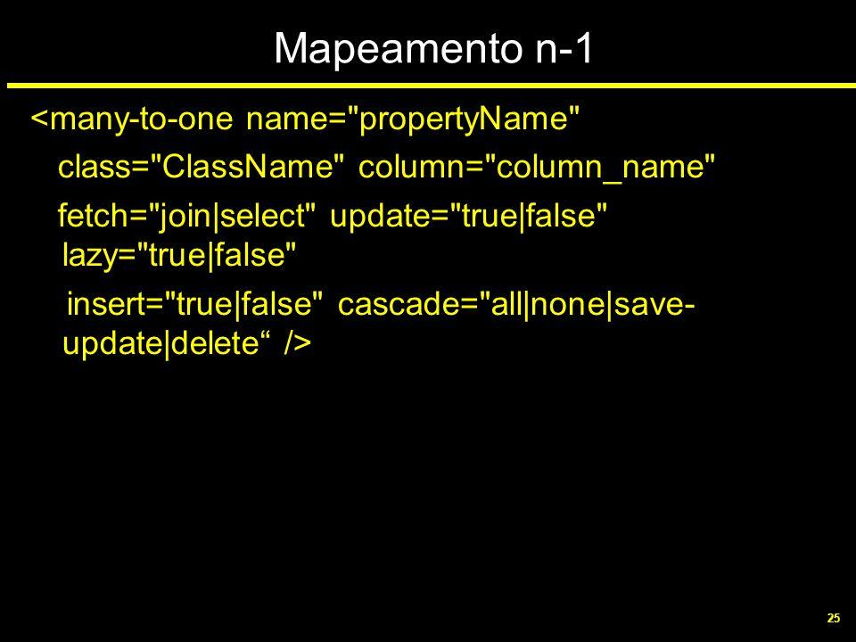25 Mapeamento n-1 <many-to-one name=