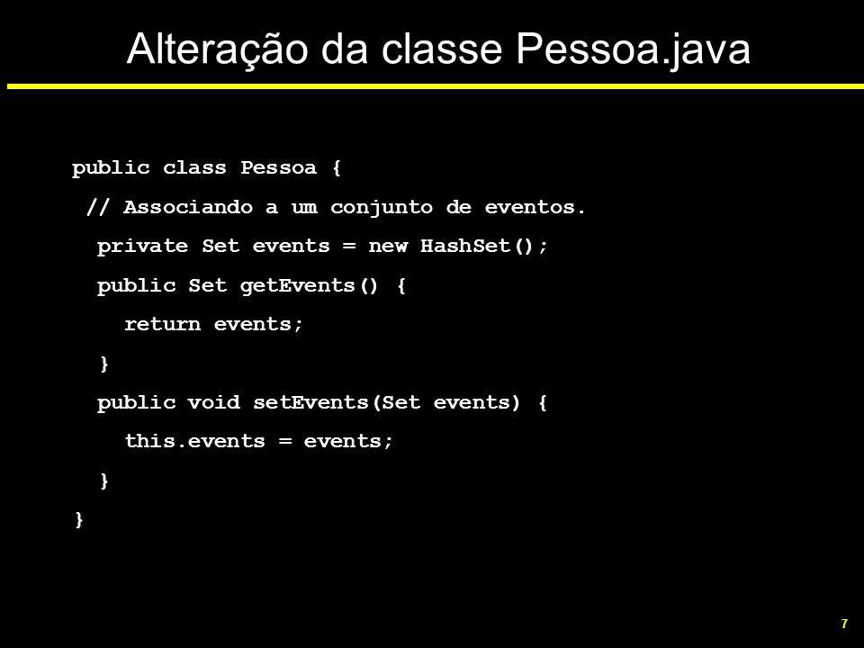 7 Alteração da classe Pessoa.java public class Pessoa { // Associando a um conjunto de eventos. private Set events = new HashSet(); public Set getEven