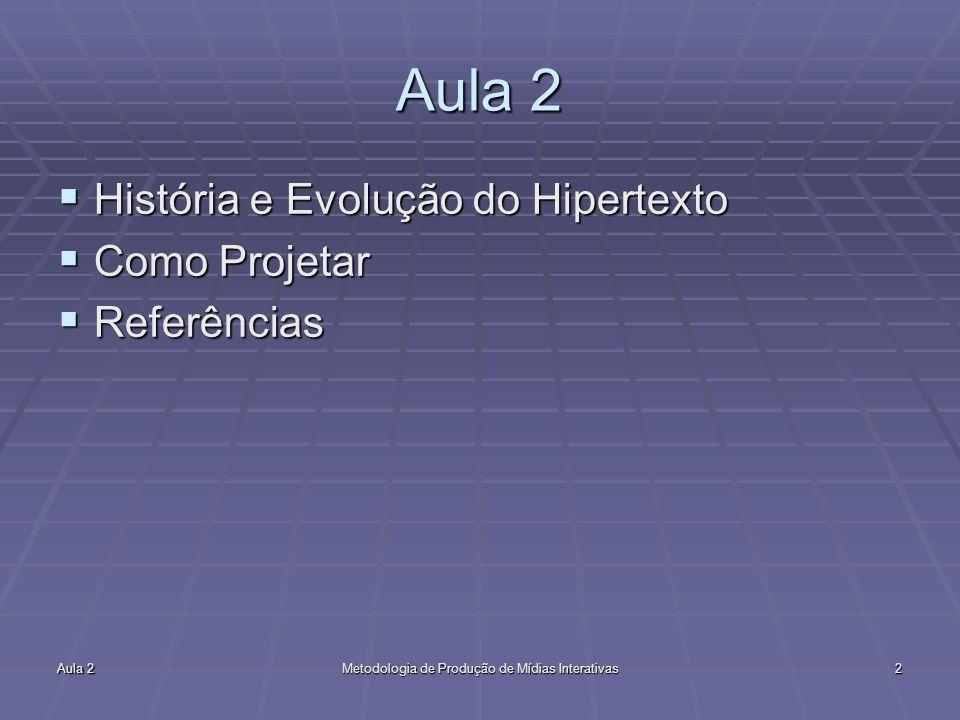 Aula 2Metodologia de Produção de Mídias Interativas33 Bibliografia http://www.eastgate.com/Courses.html http://www.eastgate.com/Courses.html http://www.eastgate.com/Courses.html http://www.eastgate.com http://www.eastgate.com http://www.eastgate.com http://xanadu.com.au/ted/TN/PUBS/LM/LMpage.html http://www.netvalley.com/intval3.html#link http://www.cs.brown.edu/memex/ACM_HypertextTestbed/ papers/19.html http://www.cs.brown.edu/memex/ACM_HypertextTestbed/ papers/19.html http://sunahweb.com/wilbur/demo/history.shtml http://mercury.sfsu.edu/~infoarts/links/interactive.theory.ht ml http://mercury.sfsu.edu/~infoarts/links/interactive.theory.ht ml http://www.netteach.com/courses/001/lectures/Unit2/webli o.htm#hypertext 2 - Aspectos econômicos, sociais e legais