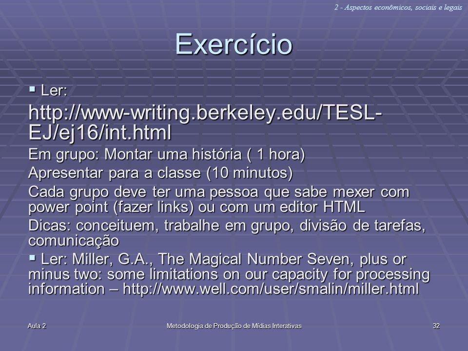 Aula 2Metodologia de Produção de Mídias Interativas32 Exercício Ler: Ler: http://www-writing.berkeley.edu/TESL- EJ/ej16/int.html Em grupo: Montar uma