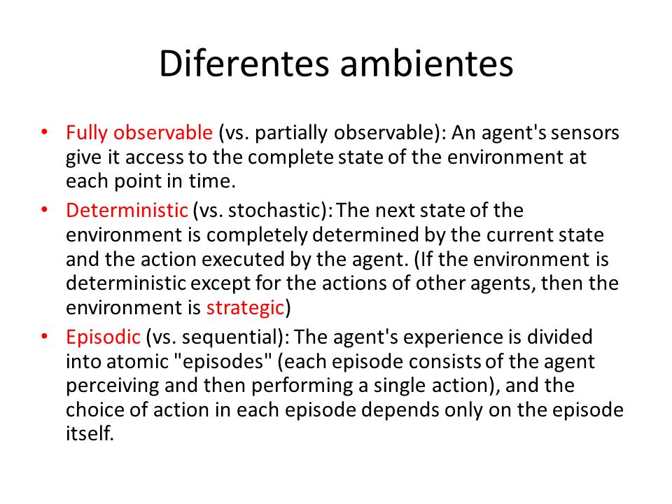 Diferentes ambientes Fully observable (vs. partially observable): An agent's sensors give it access to the complete state of the environment at each p