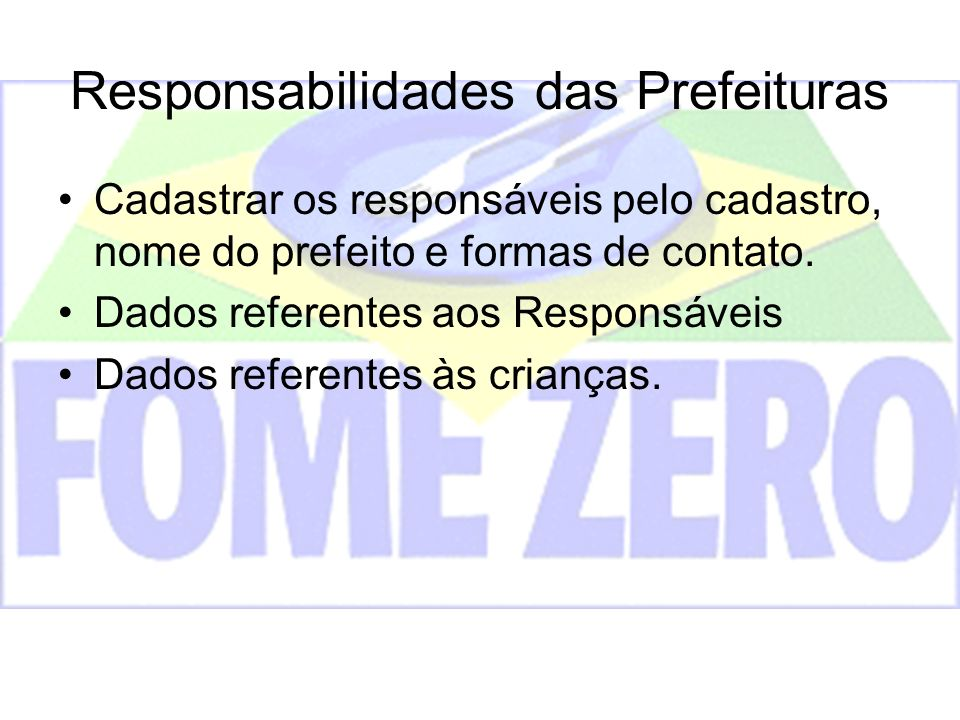 Responsabilidades das Prefeituras Cadastrar os responsáveis pelo cadastro, nome do prefeito e formas de contato. Dados referentes aos Responsáveis Dad