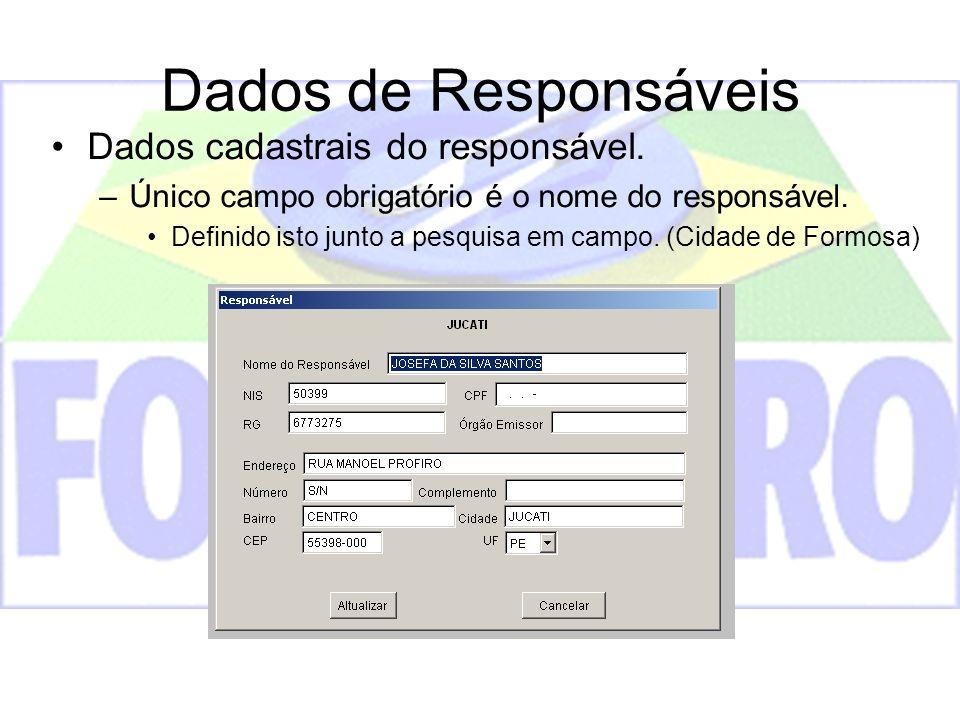 Dados de Responsáveis Dados cadastrais do responsável. –Único campo obrigatório é o nome do responsável. Definido isto junto a pesquisa em campo. (Cid