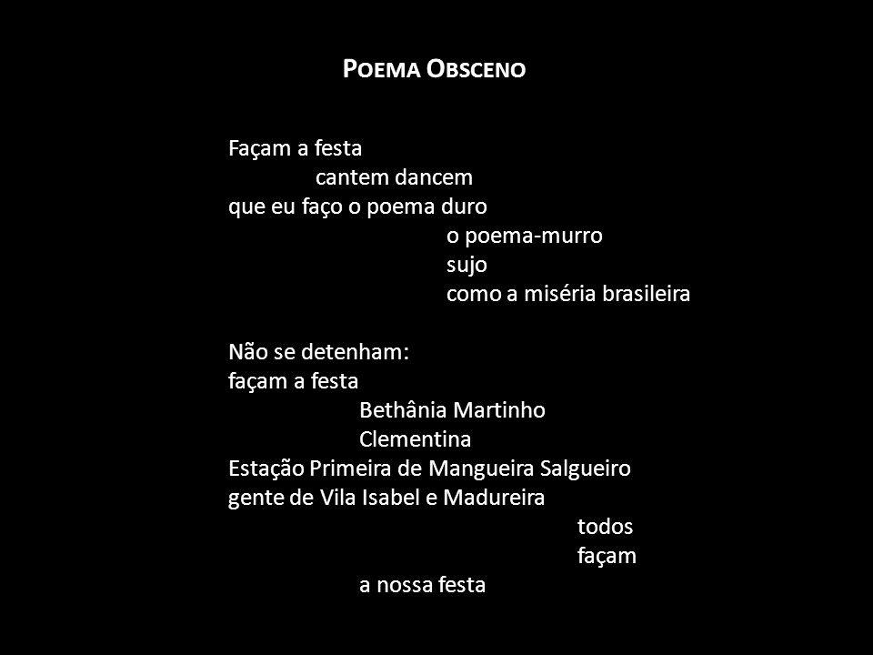 Façam a festa cantem dancem que eu faço o poema duro o poema-murro sujo como a miséria brasileira Não se detenham: façam a festa Bethânia Martinho Cle