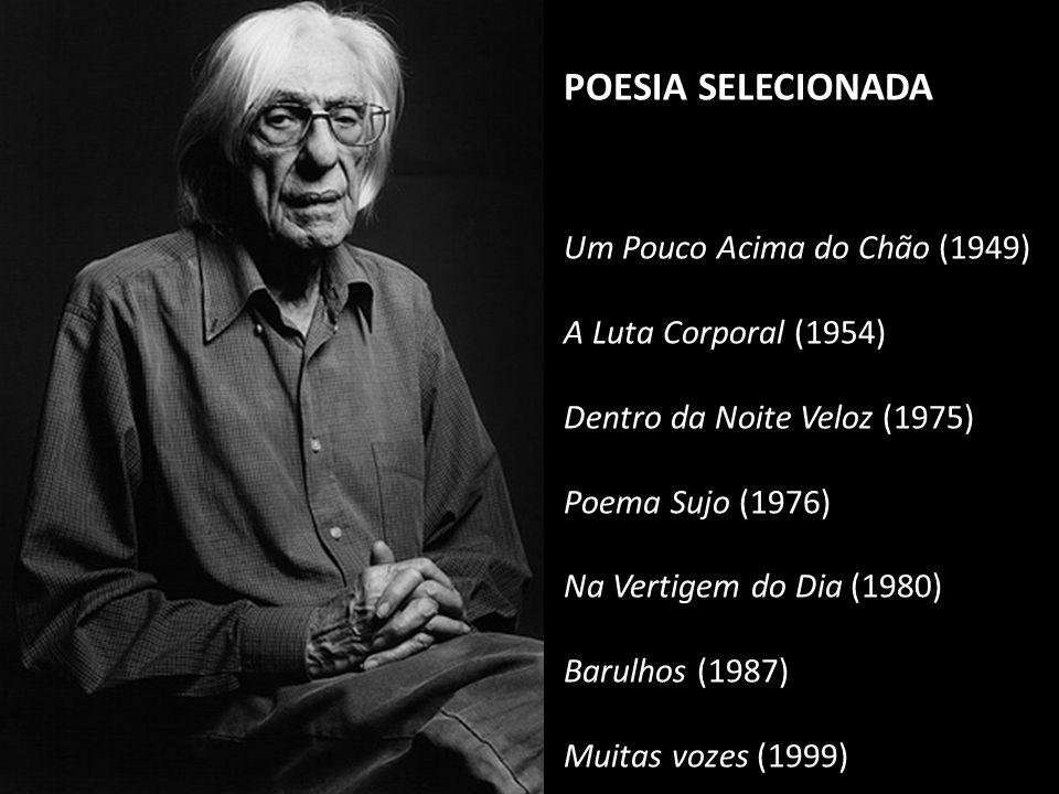 POESIA SELECIONADA Um Pouco Acima do Chão (1949) A Luta Corporal (1954) Dentro da Noite Veloz (1975) Poema Sujo (1976) Na Vertigem do Dia (1980) Barul