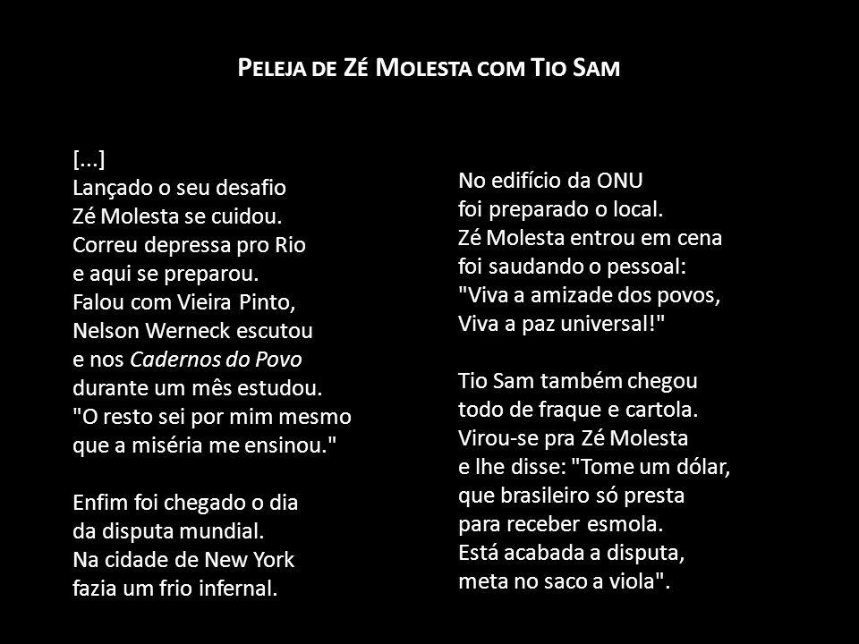 [...] Lançado o seu desafio Zé Molesta se cuidou. Correu depressa pro Rio e aqui se preparou. Falou com Vieira Pinto, Nelson Werneck escutou e nos Cad
