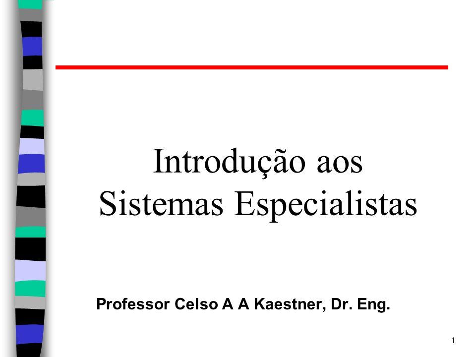 1 Introdução aos Sistemas Especialistas Professor Celso A A Kaestner, Dr. Eng.