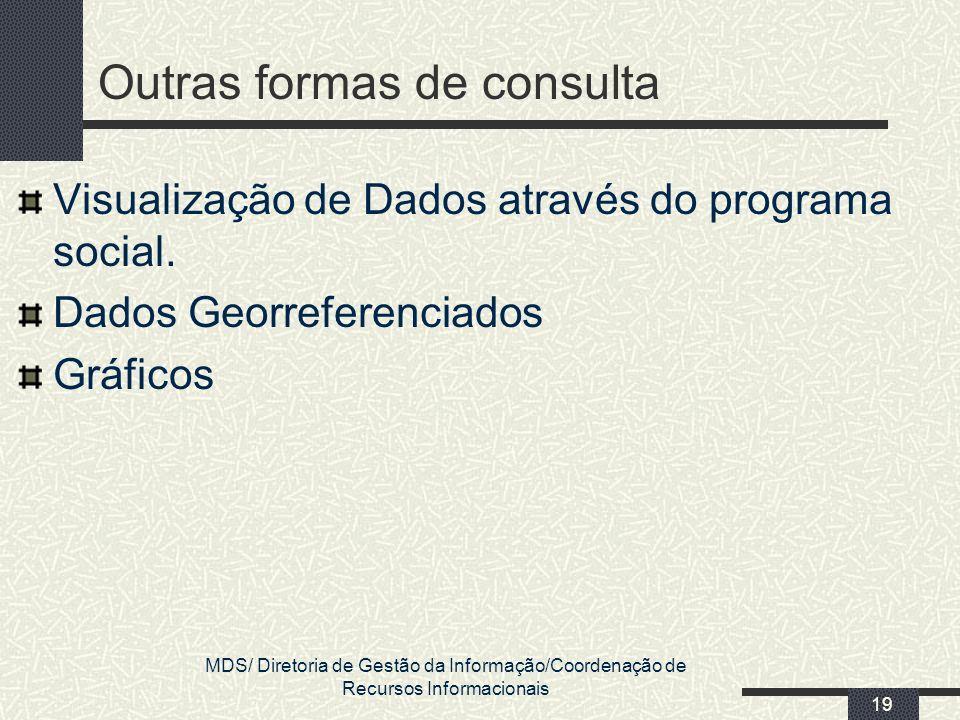 MDS/ Diretoria de Gestão da Informação/Coordenação de Recursos Informacionais 19 Outras formas de consulta Visualização de Dados através do programa s